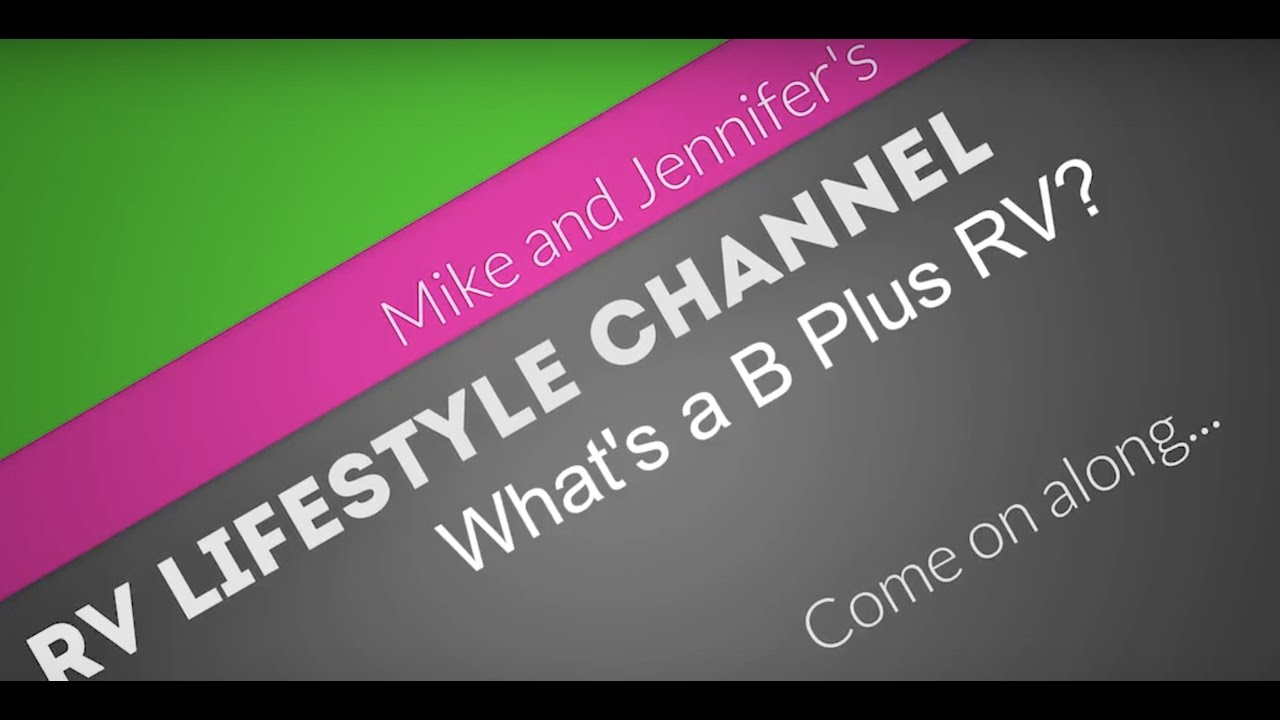 The RV Lifestyle Channel: What is a B Plus RV?