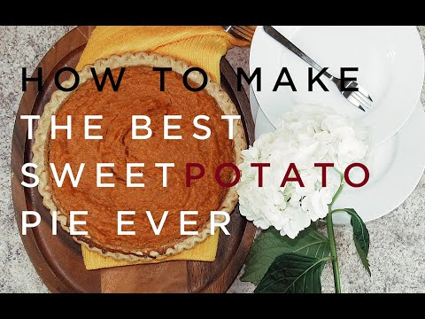 How to make the best Sweet Potato Pie Ever