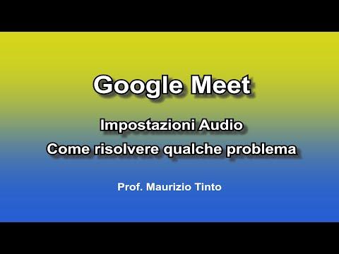 Google Meet: Impostazioni audio - Come risolvere qualche problema