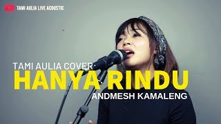 Video Andmesh Kamaleng - Hanya Rindu ( Tami Aulia Cover ) MP3, 3GP, MP4, WEBM, AVI, FLV Agustus 2019