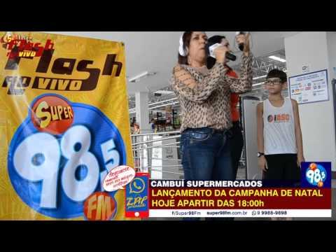 SUPER FLASH AO VIVO CAMBUÍ SUPERMERCADOS