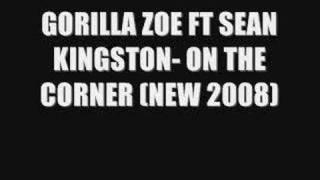 GORILLA ZOE FT SEAN KINGSTON- ON THE CORNER