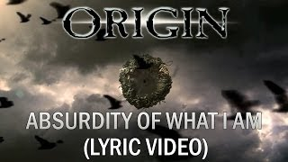 ORIGIN - Absurdity of What I Am (OFFICIAL LYRIC VIDEO)