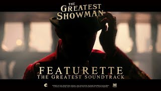 The Greatest Showman ['The Greatest Soundtrack' Featurette in HD (1080p)]