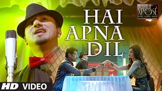 'Hai Apna Dil' Video Song | The Xpose | Himesh Reshammiya, Yo Yo Honey Singh