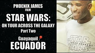 Star Wars: On Tour Across the Galaxy - Part Two: Ecuador
