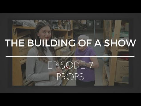 The Building of a Show : Episode 7 - Props