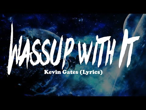 Kevin Gates - Wassup with It (Lyrics)