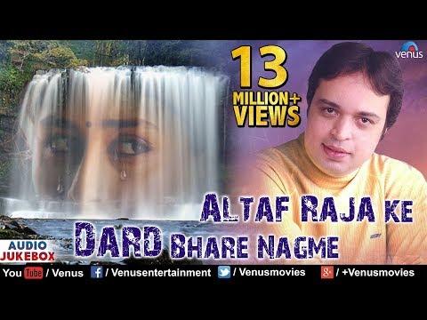 Video Altaf Raja Ke Dard Bhare Nagme - Best Hindi Sad Songs | JUKEBOX | Sentimental Hits download in MP3, 3GP, MP4, WEBM, AVI, FLV January 2017