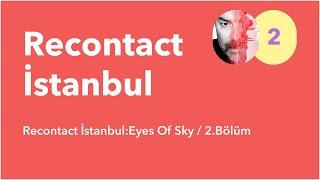 Recontact İstanbul:Eyes Of Sky / 2.Bolum