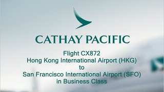 Eps.13 Cathay Pacific CX872 From Hong Kong to San Francisco (business class)