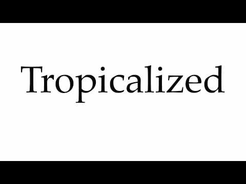 How to Pronounce Tropicalized