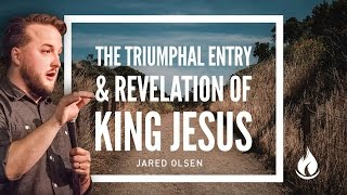 Jesus' Triumphal Entry & Revelation of King Jesus