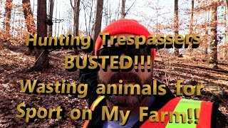 BUSTED!! SICK DISGUSTING HUNTERS WASTING ANIMALS FOR SPORT AND TRESPASSING ON OUR FARM!
