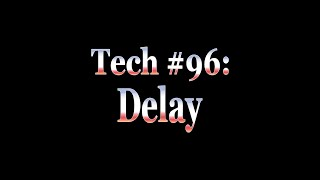 Tech of the Week  7: Delay