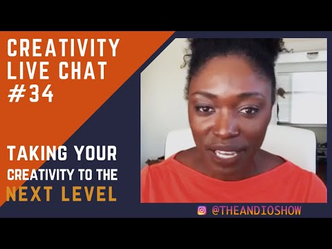 Creativity Live Chat #34 - Topic: Taking Your Creativity To The Next Level