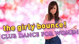 How To Dance At A Club For Women - The Girly Bounce (Beginners Lesson) - YouTube