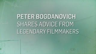 Filmmaker Peter Bogdanovich shares the filmmaking advice he got from Howard Hawkes, John Ford & Orson Welles.