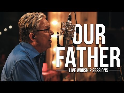Don Moen - Our Father | Live Worship Sessions