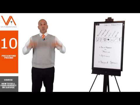 How to Sell Your Product or Service - Presenting Pricing or Proposals (Part 10 of 11)