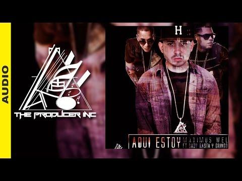 Maximus Wel - Aquí Estoy ft. Baby Rasta & Gringo
