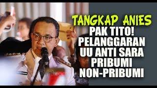Video Tangkap Anies Pak Tito! Pelanggaran UU Anti SARA Pribumi Non-Pribumi MP3, 3GP, MP4, WEBM, AVI, FLV Desember 2017