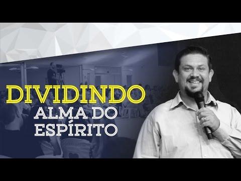 14/05/2017 - Dividindo Alma do Espírito