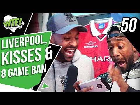 'Liverpool, Kisses & 8 Game Ban!' | EP50 | What The Football