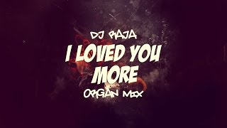 DJ Raja - I Loved You More ( Organ Mix )