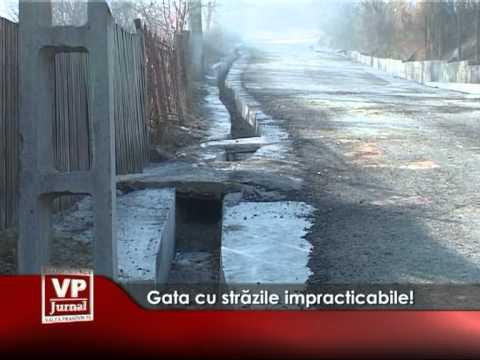 Gata cu străzile impracticabile!