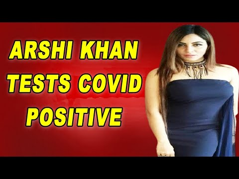 Arshi Khan tests positive for Covid19.