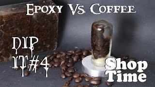 Dip It #4 : Epoxy vs Coffee Beans