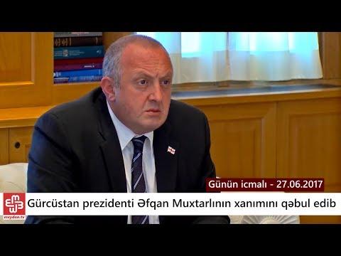 Gürcüstan prezidenti jurnalist Əfqan Muxtarlının xanımını qəbul edib - Günün icmalı - 27.06.2017 (видео)