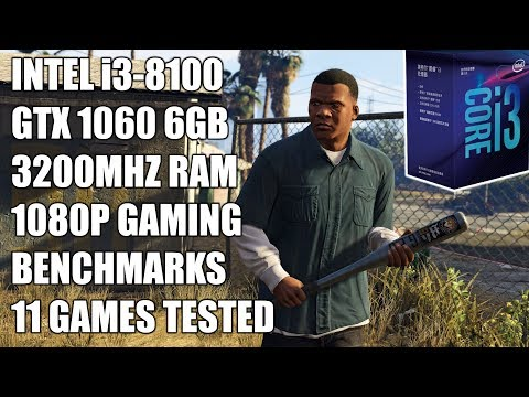 Intel i3 8100 + GTX 1060 6GB - 1080p Gaming Benchmarks - 11 Games Tested