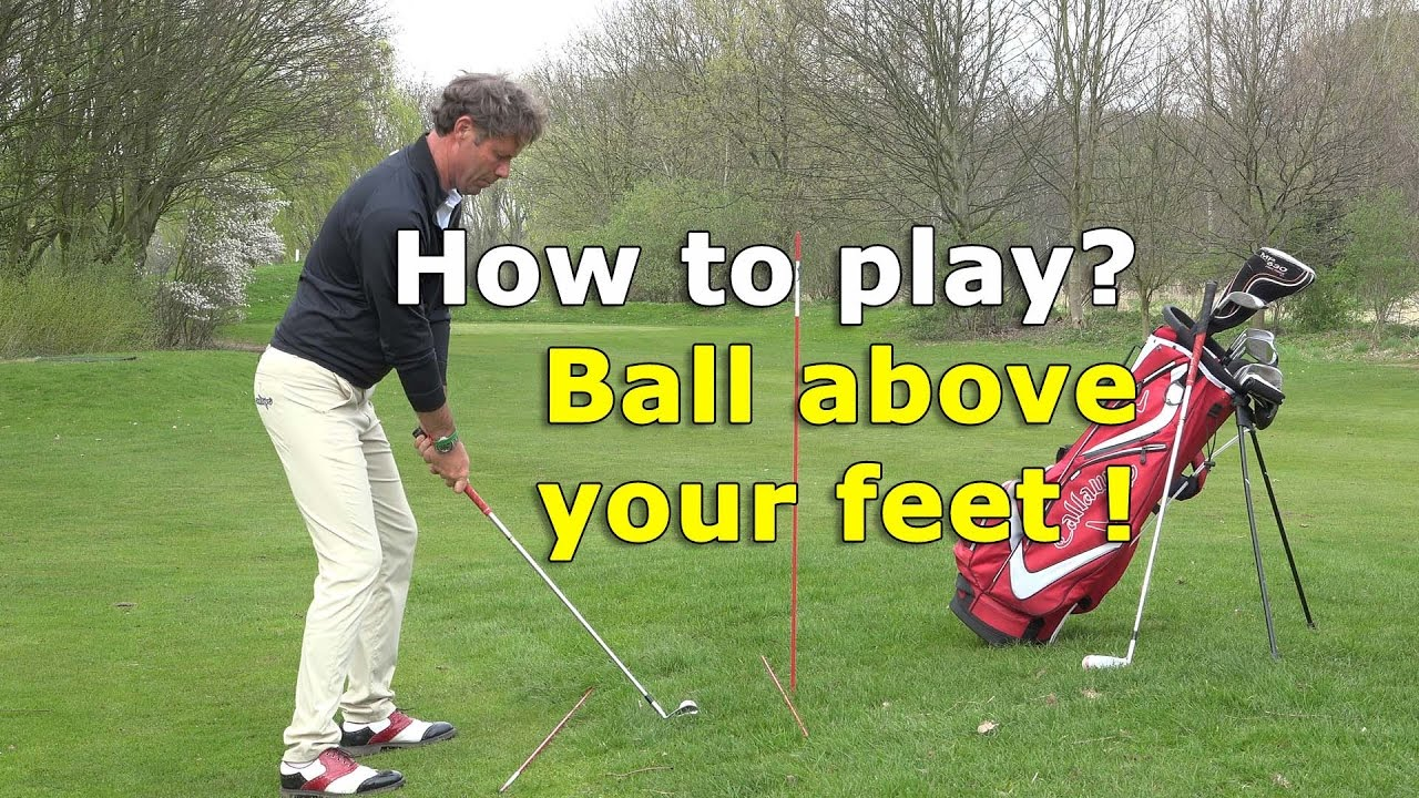 How to play a golfball above your feet?