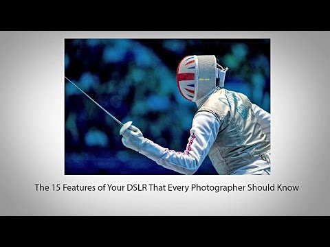 The 15 Features of Your DSLR That Every Photographer Should Know