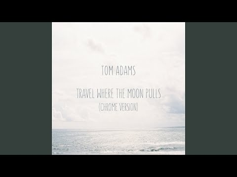 Travel Where the Moon Pulls (Chrome Version) (Song) by Tom Adams