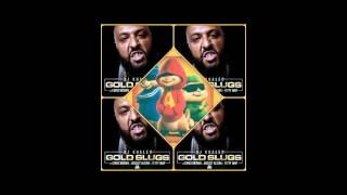 DJ Khaled - Gold Slugs (Chipmunk Version)
