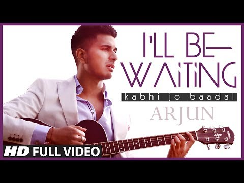 I will Be Waiting (Kabhi Jo Baadal) Arjun Feat Arijit Singh