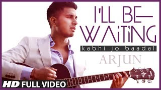 I'll Be Waiting (Kabhi Jo Baadal) Arjun Feat.Arijit Singh | Full Video Song (HD) full download video download mp3 download music download