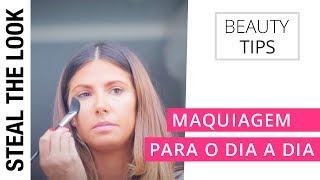 Maquiagem Para o Dia a Dia | Steal The Look Beauty Tips