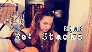 Re: Stacks - Bon Iver (Cover) by Isabeau