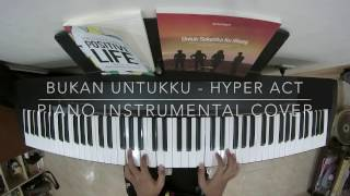 Video Bukan Untukku - Hyper Act (Piano Instrumental Cover) MP3, 3GP, MP4, WEBM, AVI, FLV Oktober 2017