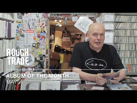 Albums Of The Month: May 2016 | Rough Trade