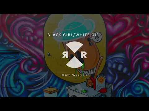Black Girl / White Girl - Mind Warp