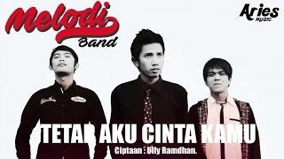 Melodi Band - Tetap Aku Cinta Kamu (Official Lirik Video)
