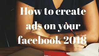 How to create ads on your facebook 2018   Facebook Tutorial