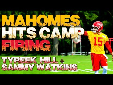 Patrick Mahomes comes out firing to Sammy Watkins + Tyreek Hill at Chiefs Training Camp