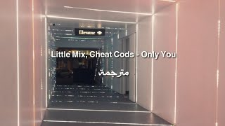 Little Mix, Cheat Cods - Only You مترجمة
