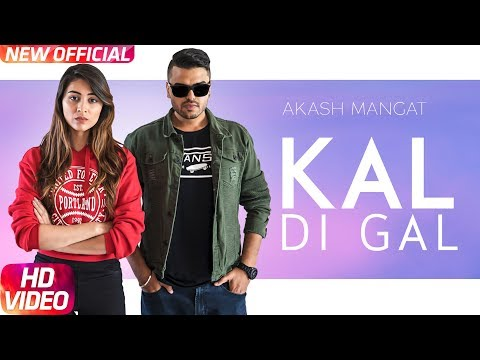 Kal Di Gal (Full Video) | Akash Mangat | Latest Pu